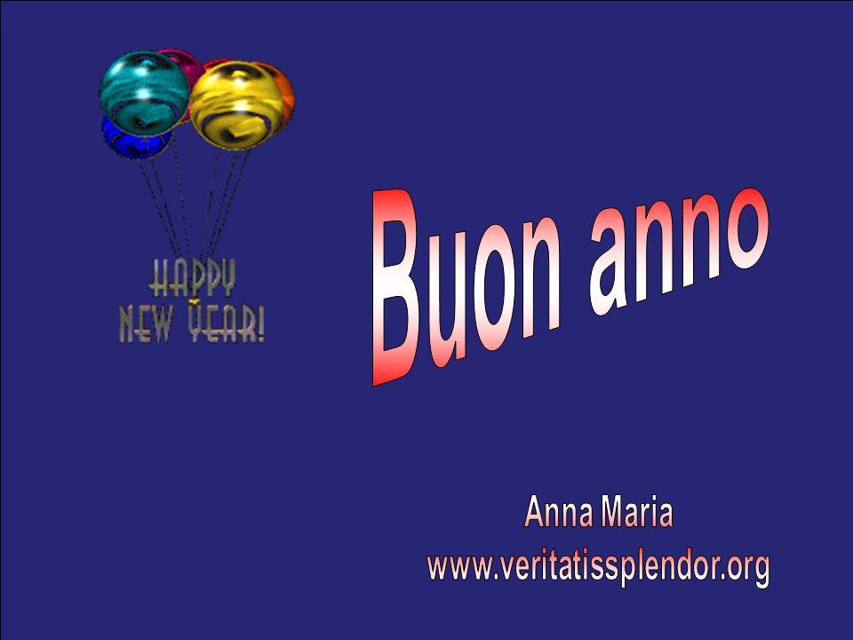 Buon anno Anna Maria www.veritatissplendor.org