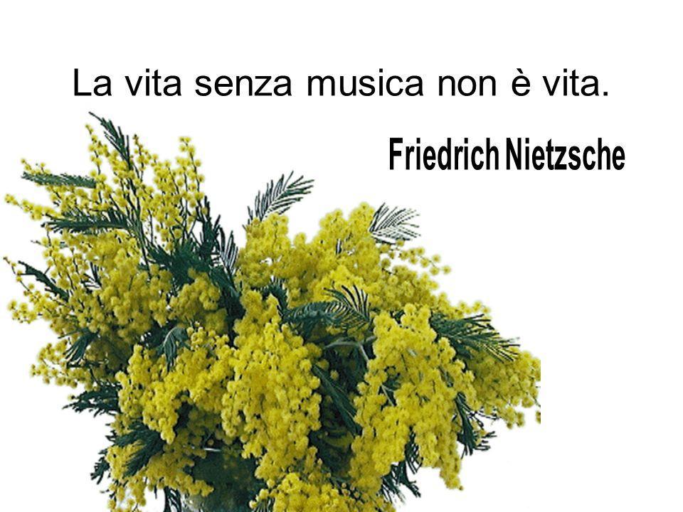 La vita senza musica non è vita.