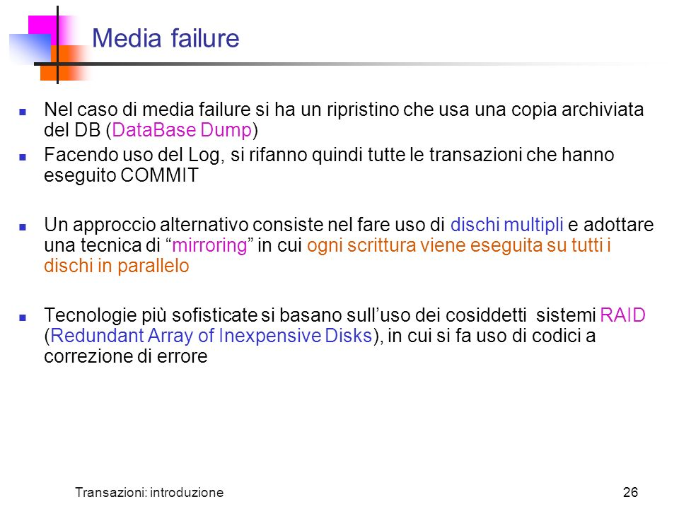 Media failure Nel caso di media failure si ha un ripristino che usa una copia archiviata del DB (DataBase Dump)