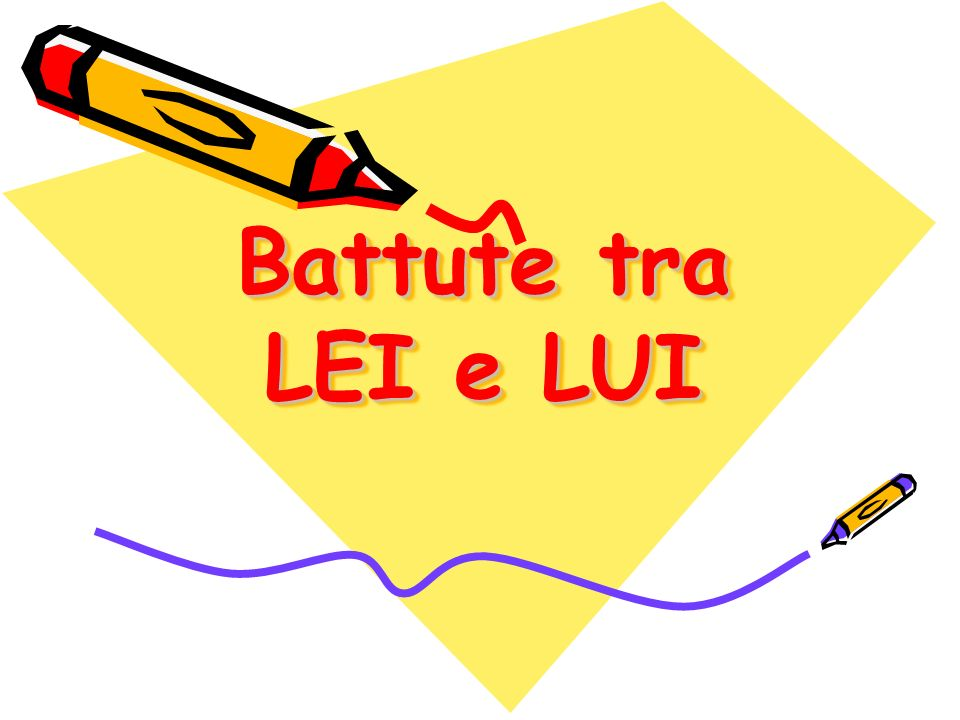 Battute tra LEI e LUI