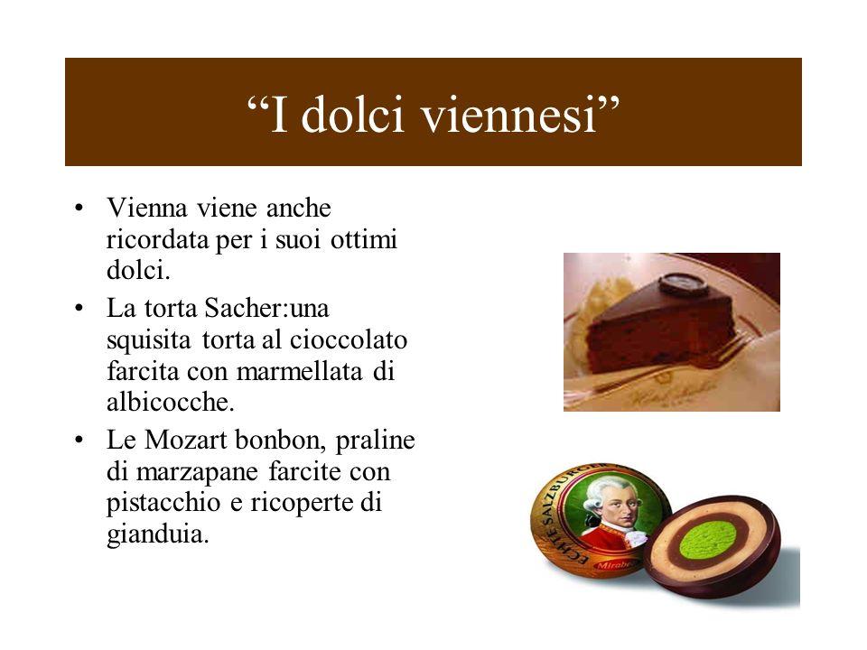 I dolci viennesi Vienna viene anche ricordata per i suoi ottimi dolci.