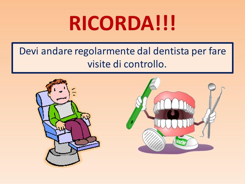 Devi andare regolarmente dal dentista per fare visite di controllo.