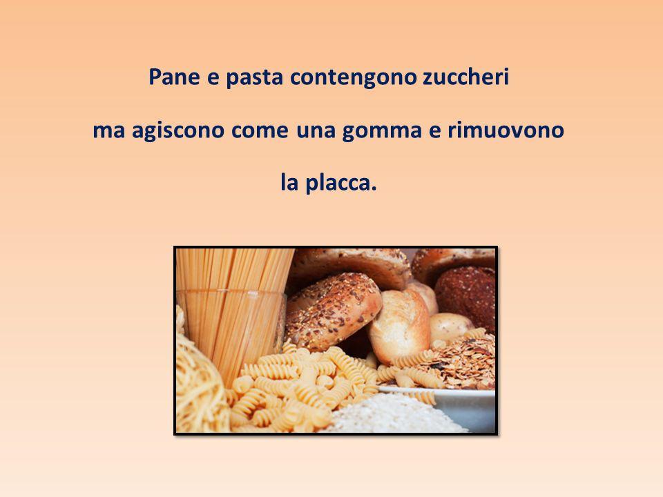 Pane e pasta contengono zuccheri ma agiscono come una gomma e rimuovono la placca.