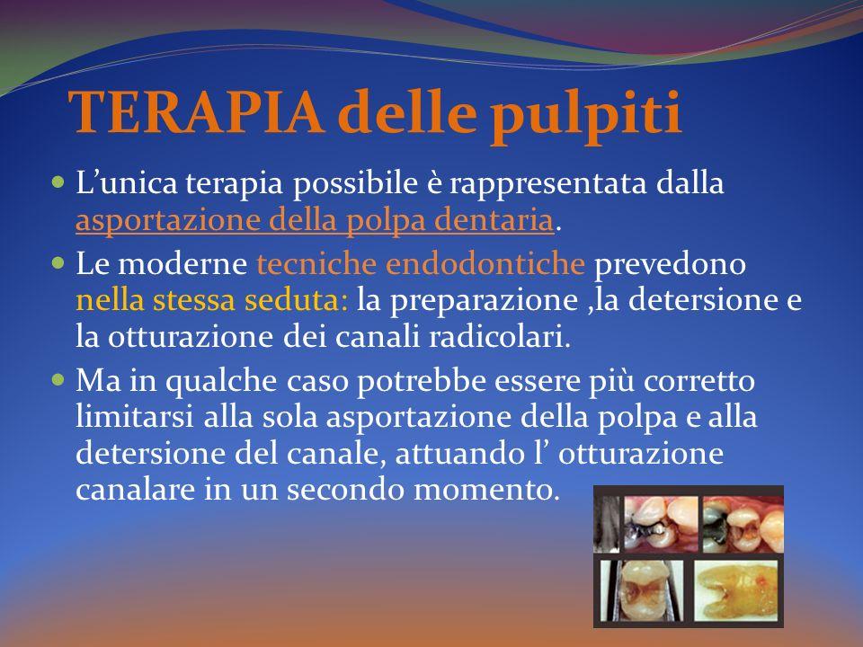 TERAPIA delle pulpiti L'unica terapia possibile è rappresentata dalla asportazione della polpa dentaria.