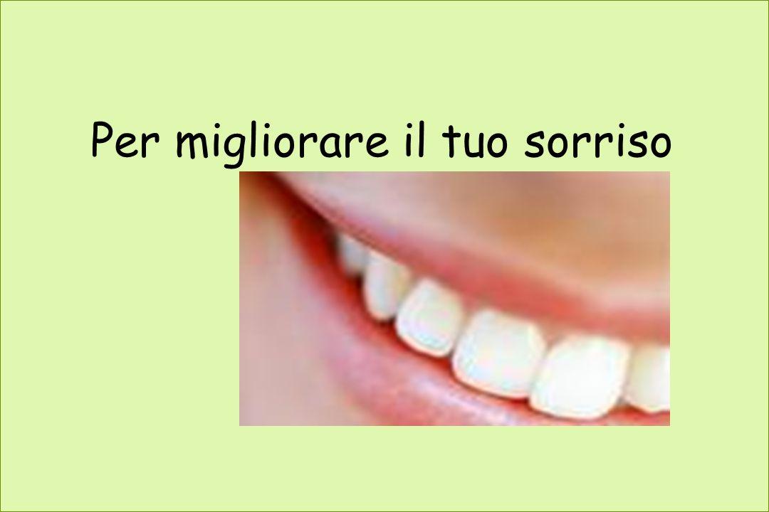 Per migliorare il tuo sorriso