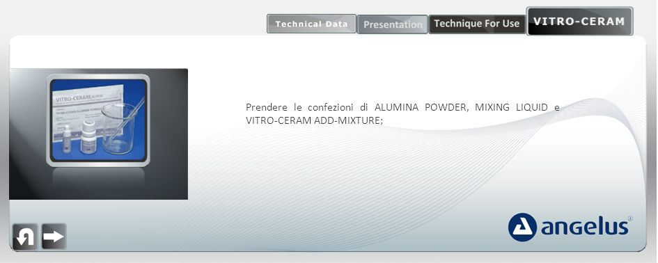 Prendere le confezioni di ALUMINA POWDER, MIXING LIQUID e VITRO-CERAM ADD-MIXTURE;
