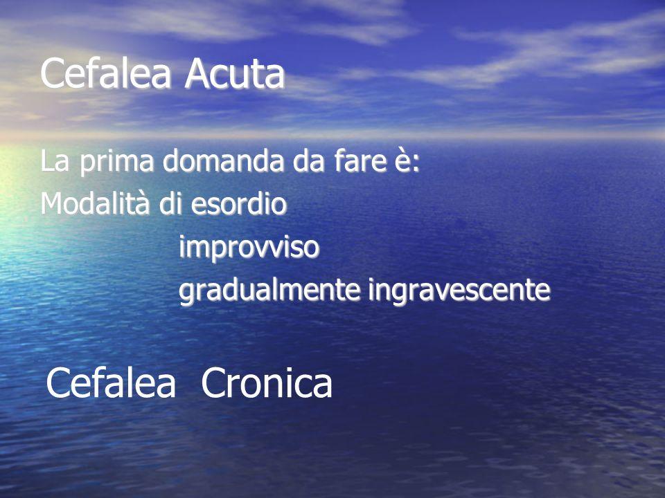 Cefalea Acuta Cefalea Cronica La prima domanda da fare è:
