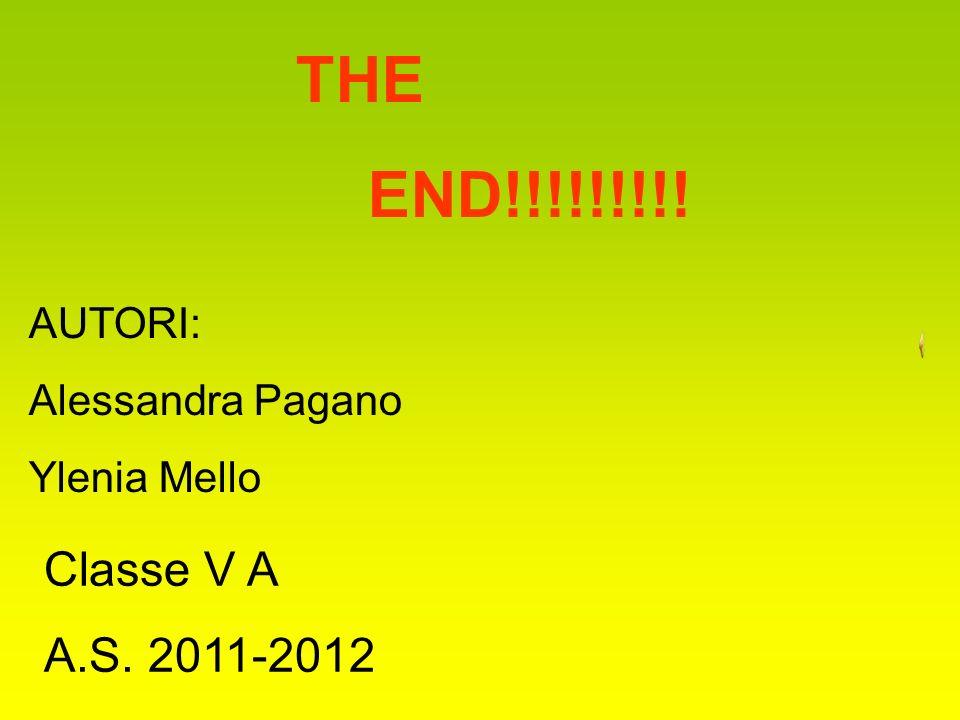THE END!!!!!!!!! Classe V A A.S. 2011-2012 AUTORI: Alessandra Pagano