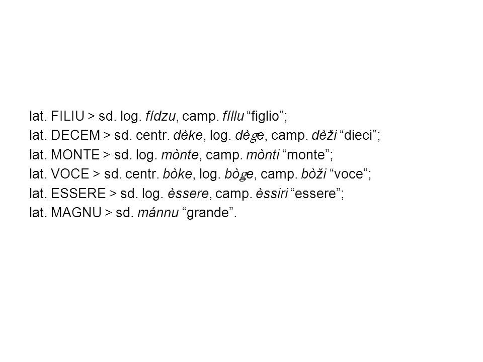 lat. FILIU > sd. log. fídzu, camp. fíllu figlio ;