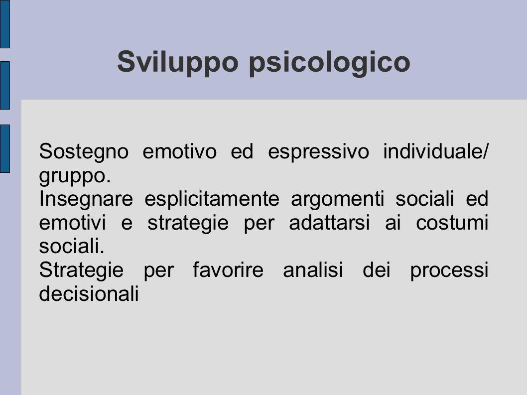 Sviluppo psicologico Sostegno emotivo ed espressivo individuale/ gruppo.