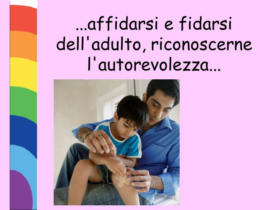 ...affidarsi e fidarsi dell adulto, riconoscerne l autorevolezza...
