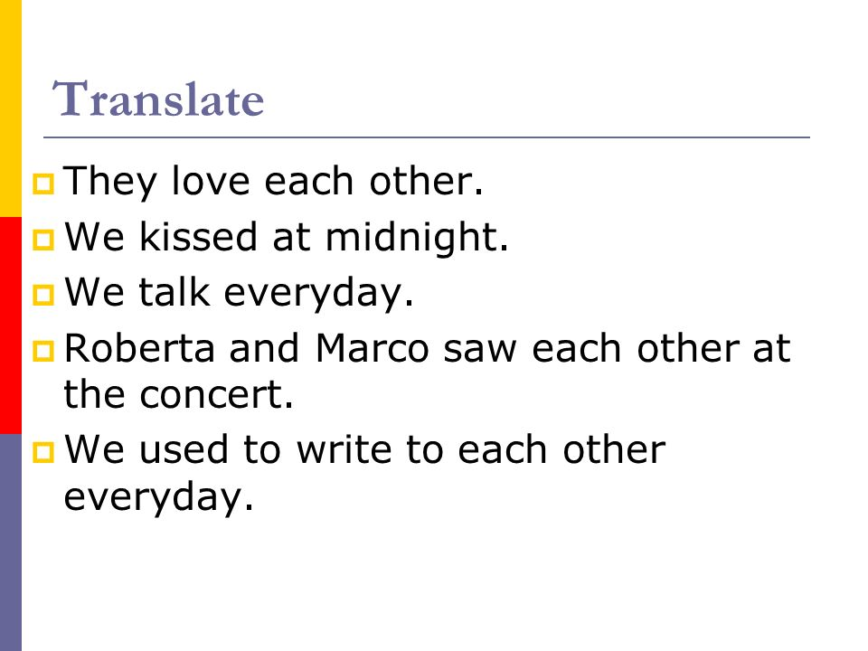 Translate They love each other. We kissed at midnight.
