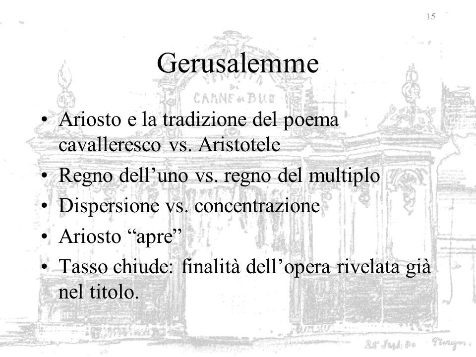 Gerusalemme Ariosto e la tradizione del poema cavalleresco vs. Aristotele. Regno dell'uno vs. regno del multiplo.