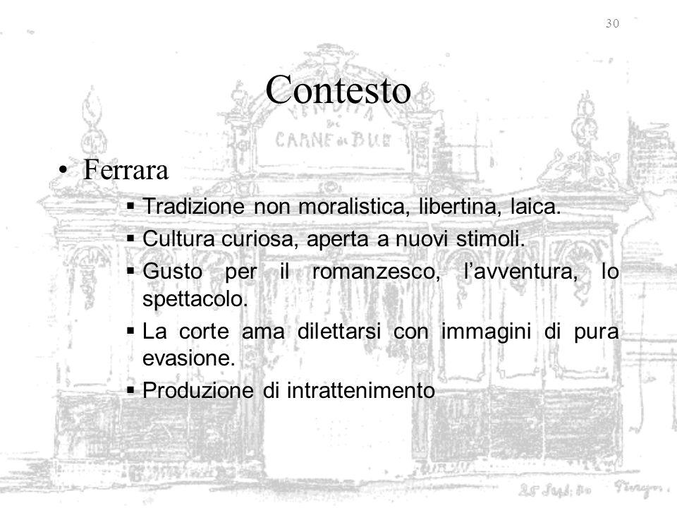 Contesto Ferrara Tradizione non moralistica, libertina, laica.
