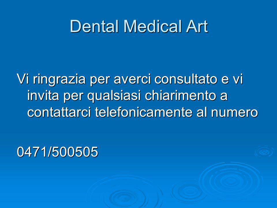 Dental Medical Art Vi ringrazia per averci consultato e vi invita per qualsiasi chiarimento a contattarci telefonicamente al numero.
