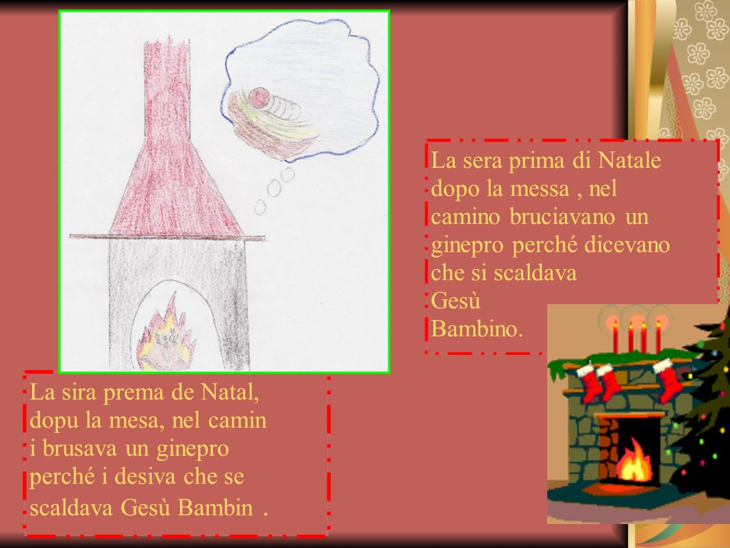 La sera prima di Natale dopo la messa , nel. camino bruciavano un. ginepro perché dicevano. che si scaldava.