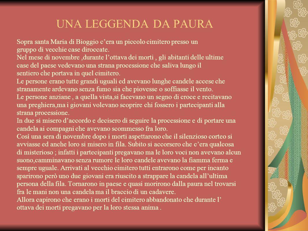 UNA LEGGENDA DA PAURA Sopra santa Maria di Bioggio c'era un piccolo cimitero presso un. gruppo di vecchie case diroccate.
