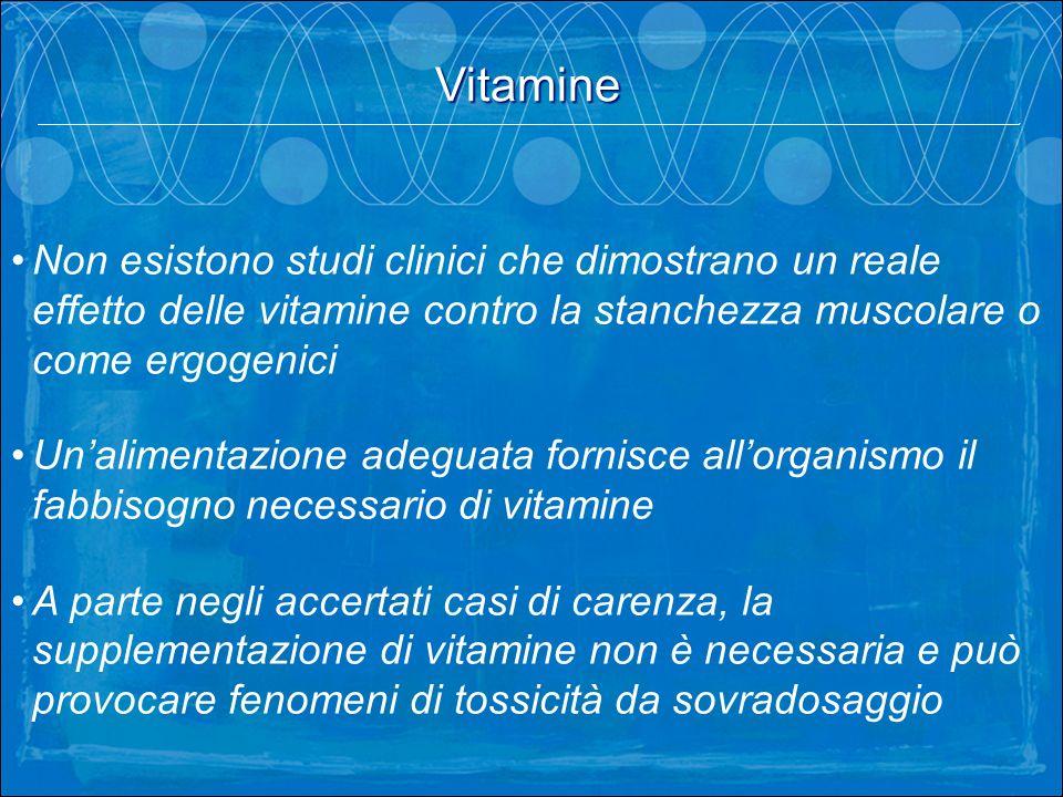 Vitamine . Non esistono studi clinici che dimostrano un reale effetto delle vitamine contro la stanchezza muscolare o come ergogenici.
