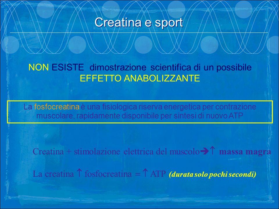 Creatina e sport . NON ESISTE dimostrazione scientifica di un possibile EFFETTO ANABOLIZZANTE.