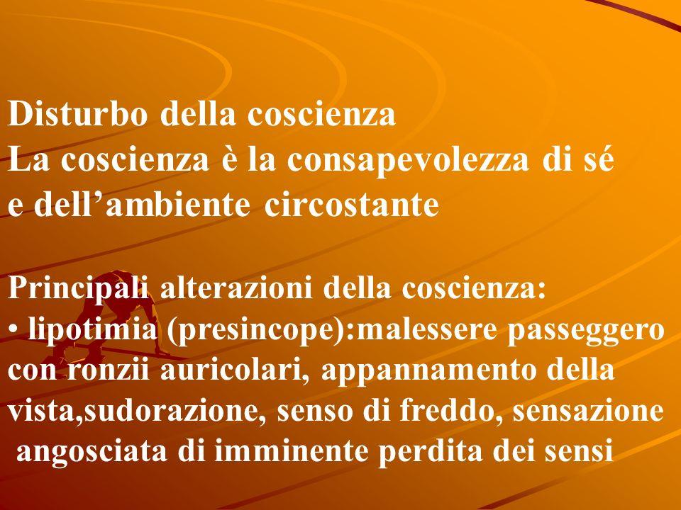 Disturbo della coscienza La coscienza è la consapevolezza di sé