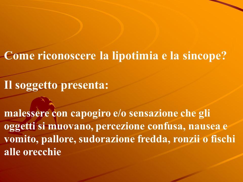 Come riconoscere la lipotimia e la sincope Il soggetto presenta: