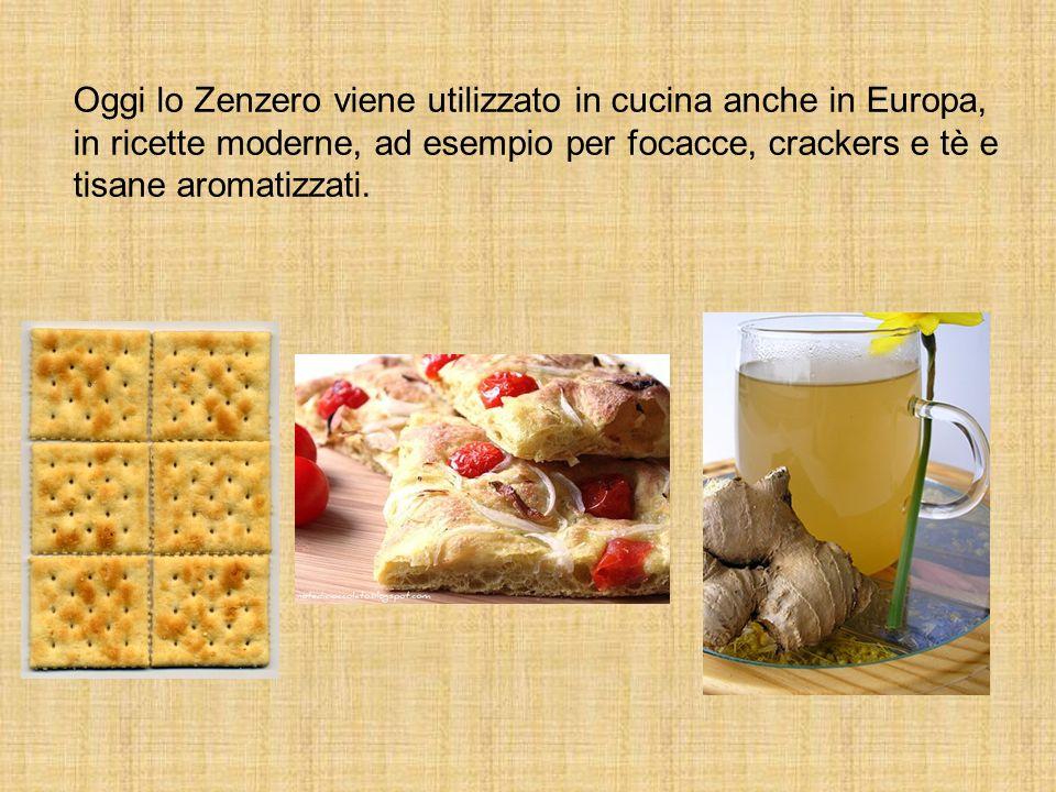 Oggi lo Zenzero viene utilizzato in cucina anche in Europa, in ricette moderne, ad esempio per focacce, crackers e tè e tisane aromatizzati.
