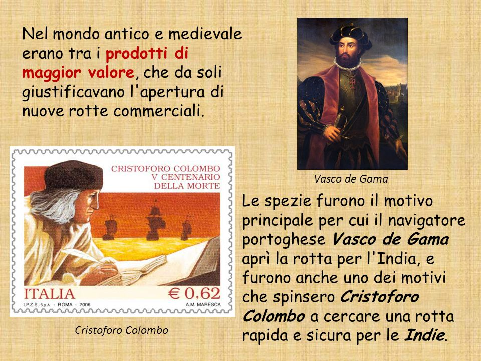 Nel mondo antico e medievale erano tra i prodotti di maggior valore, che da soli giustificavano l apertura di nuove rotte commerciali.