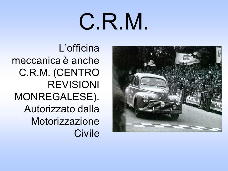 C.R.M. L'officina meccanica è anche C.R.M. (CENTRO REVISIONI MONREGALESE).
