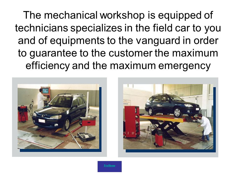 The mechanical workshop is equipped of technicians specializes in the field car to you and of equipments to the vanguard in order to guarantee to the customer the maximum efficiency and the maximum emergency