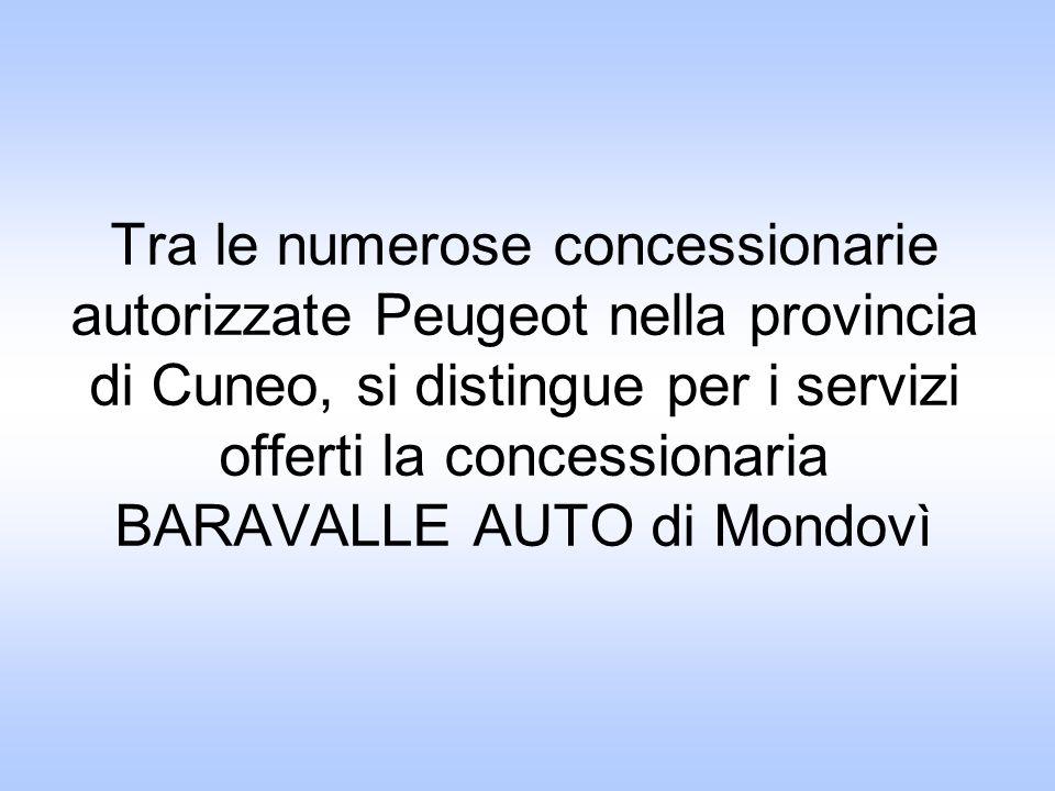 Tra le numerose concessionarie autorizzate Peugeot nella provincia di Cuneo, si distingue per i servizi offerti la concessionaria BARAVALLE AUTO di Mondovì