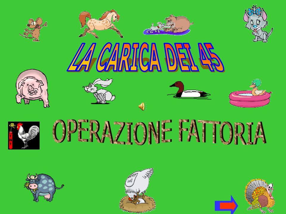LA CARICA DEI 45 OPERAZIONE FATTORIA