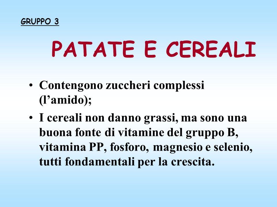 PATATE E CEREALI Contengono zuccheri complessi (l'amido);