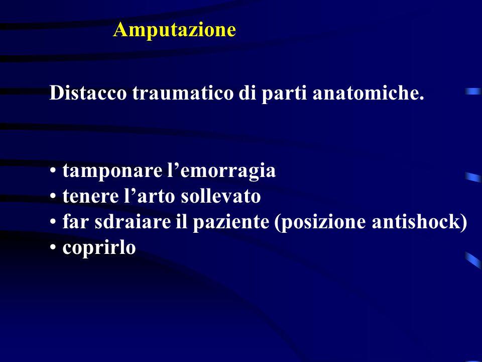 Amputazione Distacco traumatico di parti anatomiche. tamponare l'emorragia. tenere l'arto sollevato.