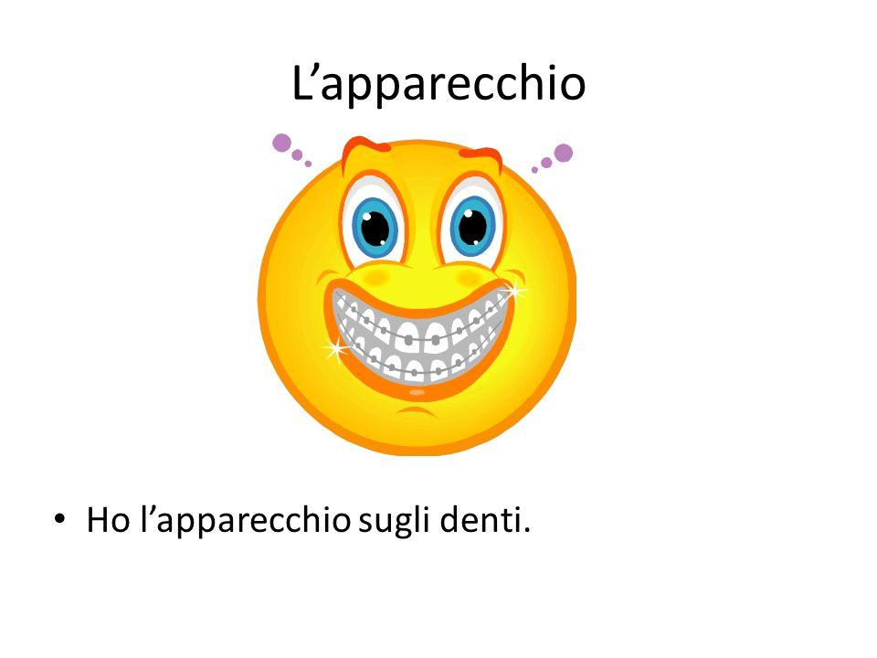L'apparecchio Ho l'apparecchio sugli denti.