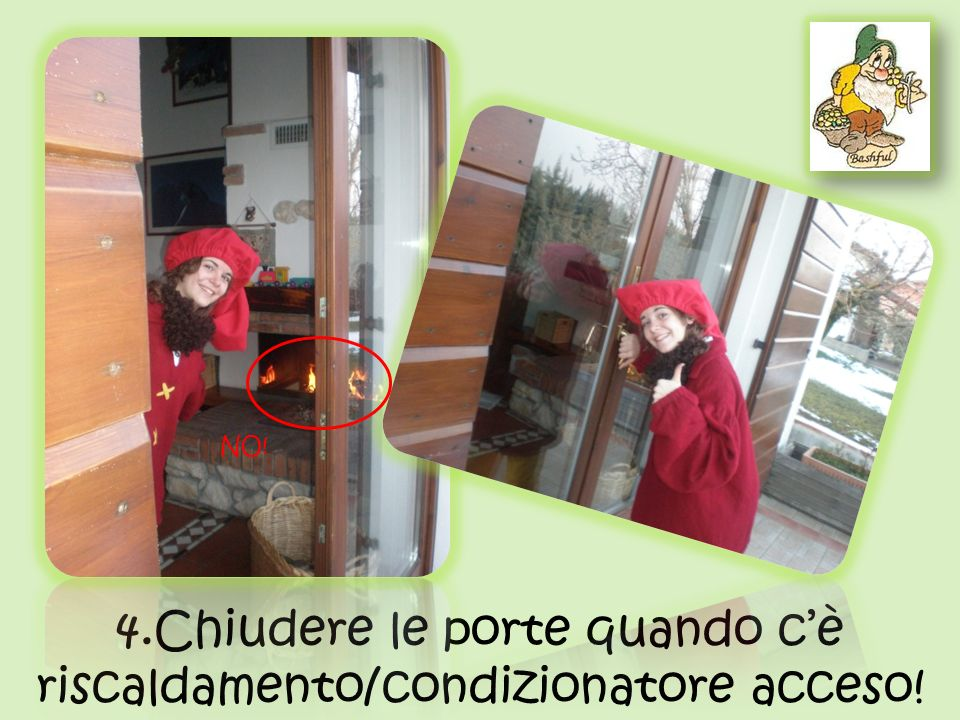 4.Chiudere le porte quando c'è riscaldamento/condizionatore acceso!