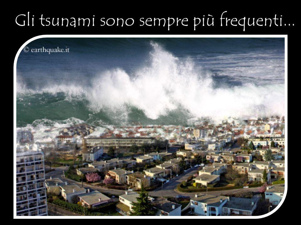 Gli tsunami sono sempre più frequenti...