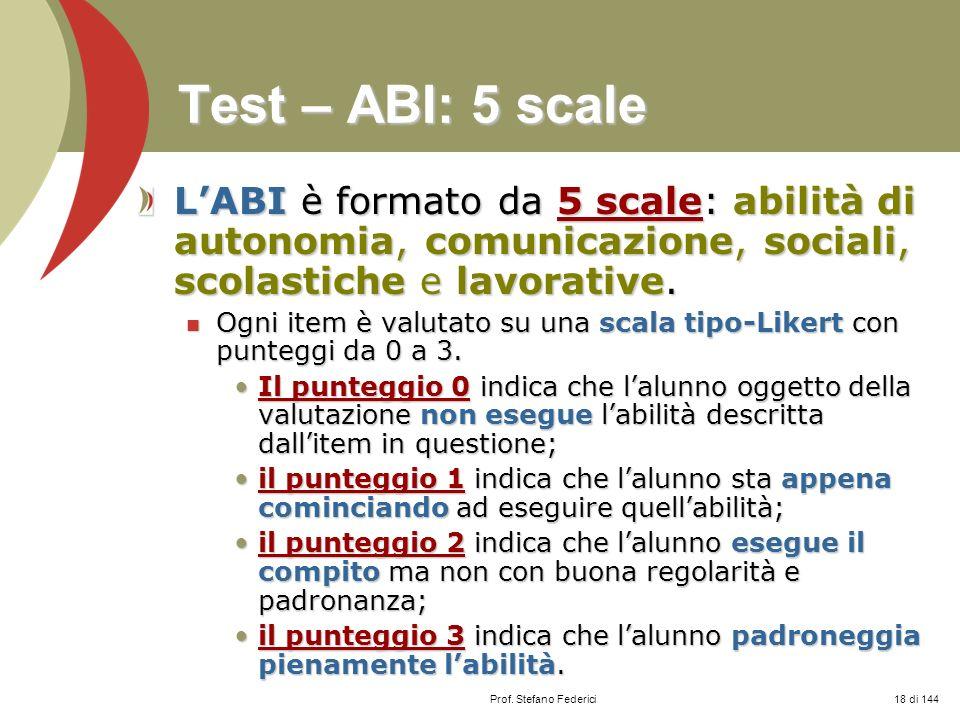 Test – ABI: 5 scale L'ABI è formato da 5 scale: abilità di autonomia, comunicazione, sociali, scolastiche e lavorative.