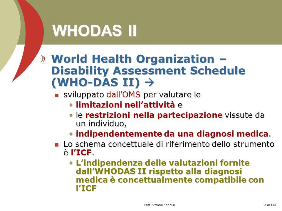 WHODAS II World Health Organization – Disability Assessment Schedule (WHO-DAS II)  sviluppato dall'OMS per valutare le.