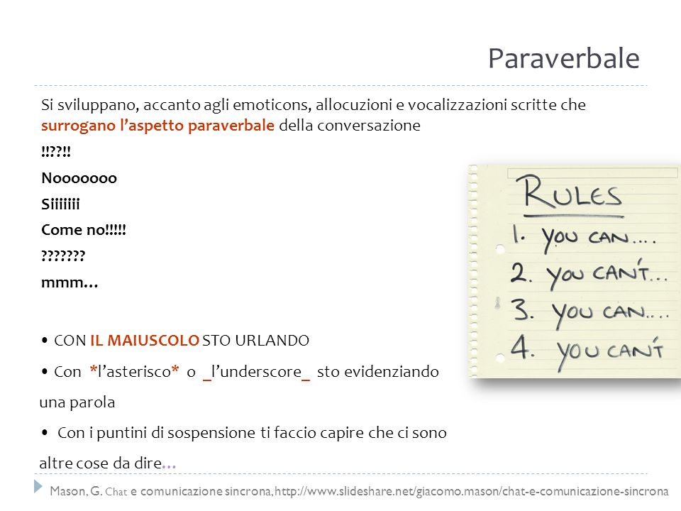 ParaverbaleSi sviluppano, accanto agli emoticons, allocuzioni e vocalizzazioni scritte che surrogano l'aspetto paraverbale della conversazione.