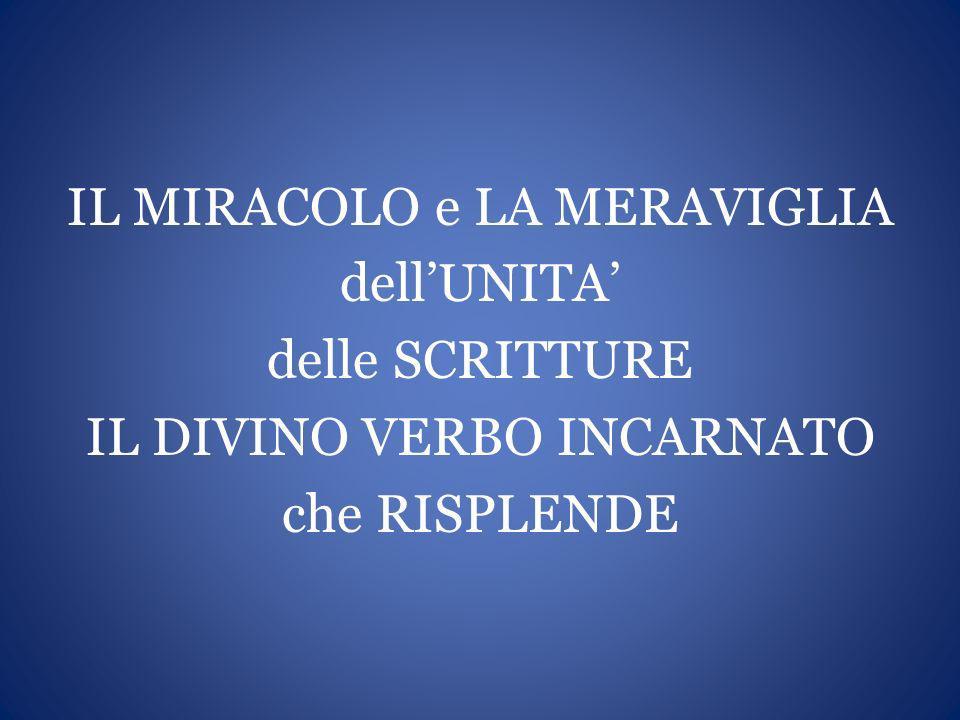 IL MIRACOLO e LA MERAVIGLIA dell'UNITA' delle SCRITTURE IL DIVINO VERBO INCARNATO che RISPLENDE