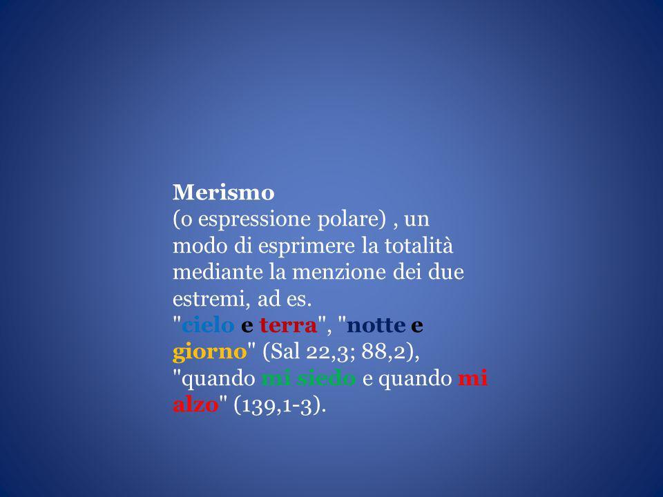 Merismo (o espressione polare) , un modo di esprimere la totalità mediante la menzione dei due estremi, ad es.