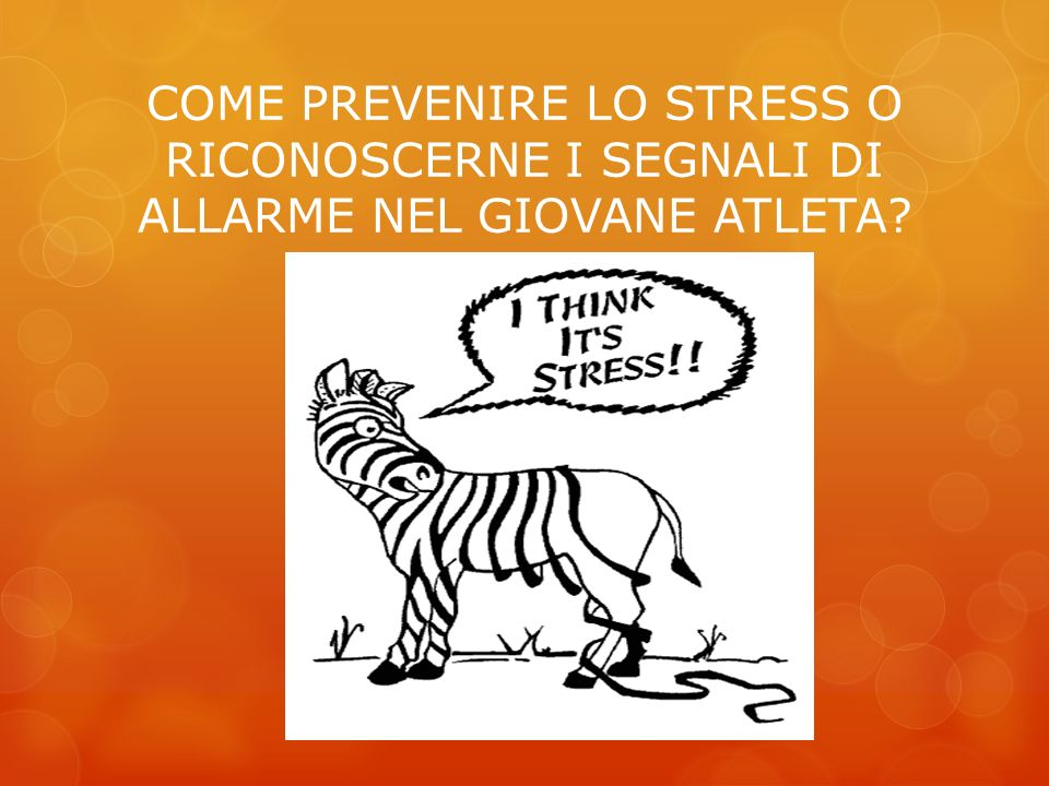 COME PREVENIRE LO STRESS O RICONOSCERNE I SEGNALI DI ALLARME NEL GIOVANE ATLETA