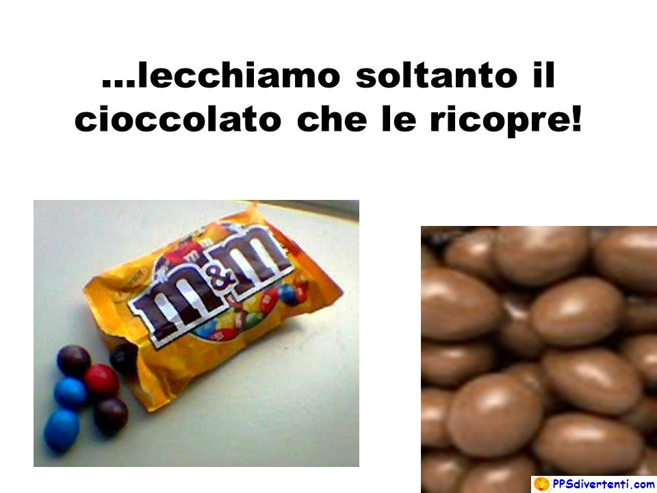 …lecchiamo soltanto il cioccolato che le ricopre!