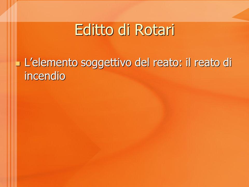 Editto di Rotari L'elemento soggettivo del reato: il reato di incendio