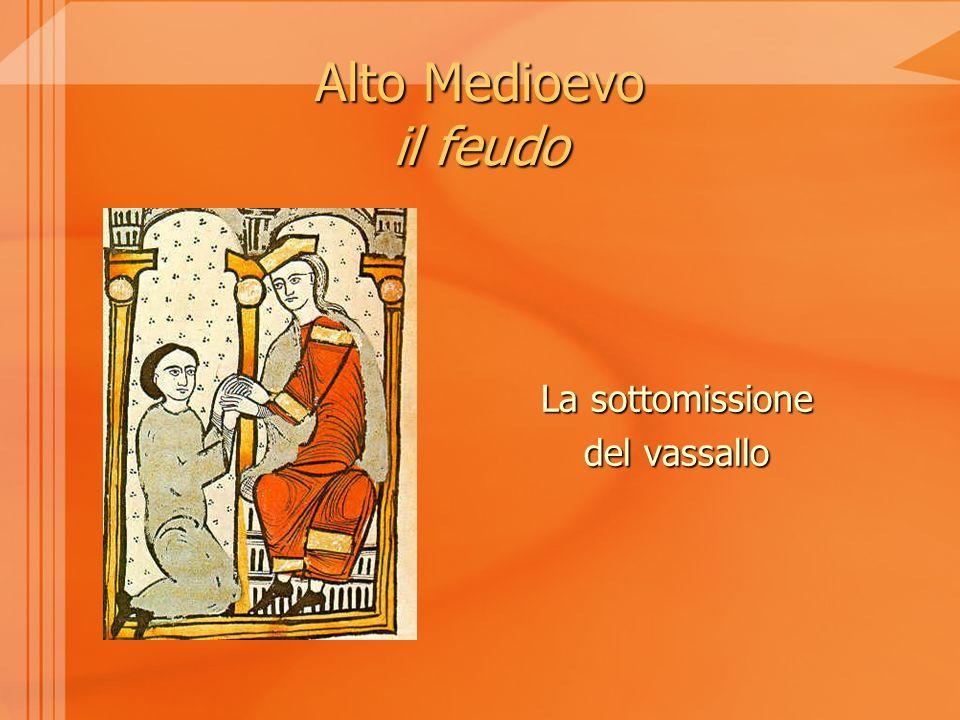 Alto Medioevo il feudo La sottomissione del vassallo
