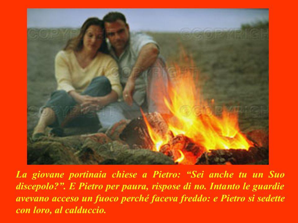 La giovane portinaia chiese a Pietro: Sei anche tu un Suo discepolo .