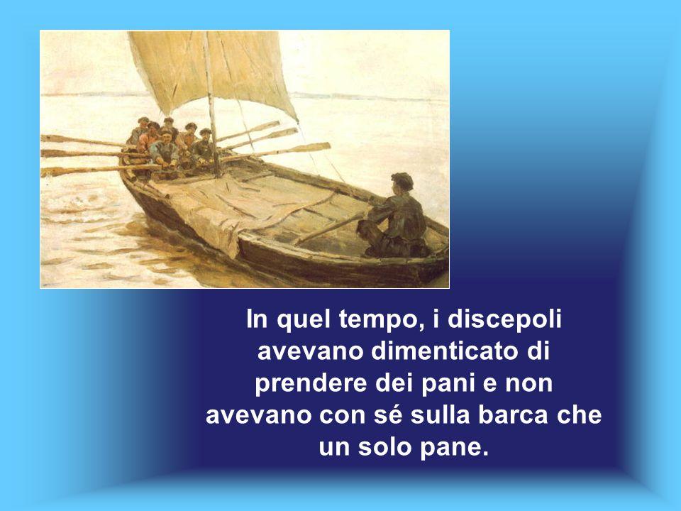 In quel tempo, i discepoli avevano dimenticato di prendere dei pani e non avevano con sé sulla barca che un solo pane.