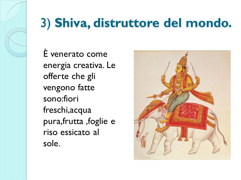 3) Shiva, distruttore del mondo.