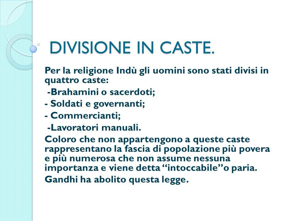 DIVISIONE IN CASTE. Per la religione Indù gli uomini sono stati divisi in quattro caste: -Brahamini o sacerdoti;