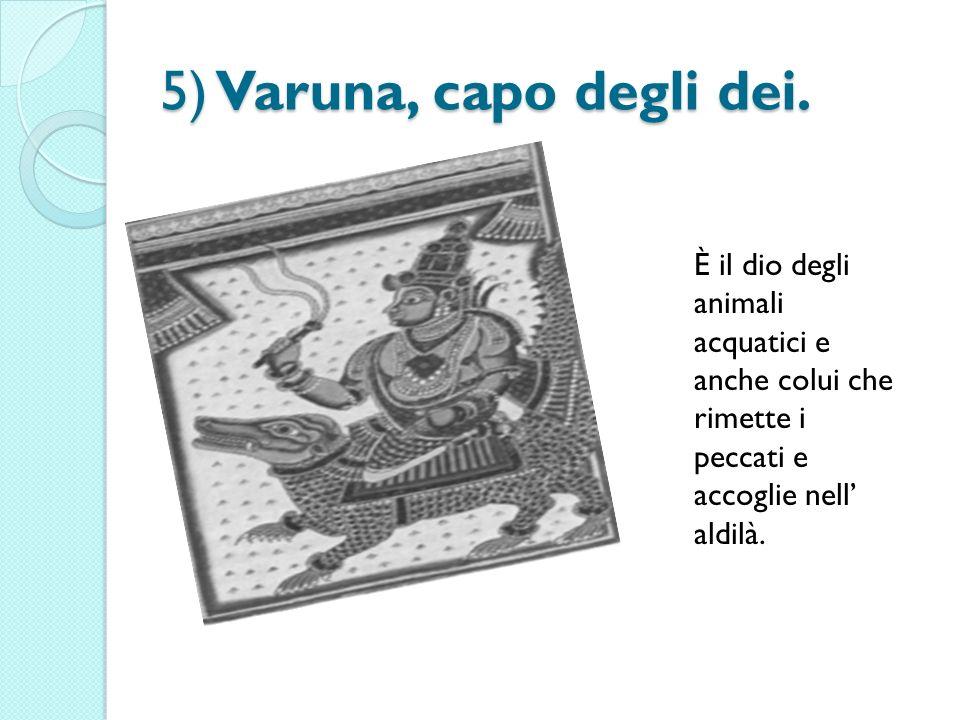 5) Varuna, capo degli dei.